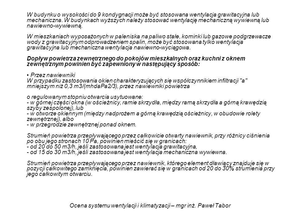 Ocena systemu wentylacji i klimatyzacji – mgr inż. Paweł Tabor W budynku o wysokości do 9 kondygnacji może być stosowana wentylacja grawitacyjna lub m