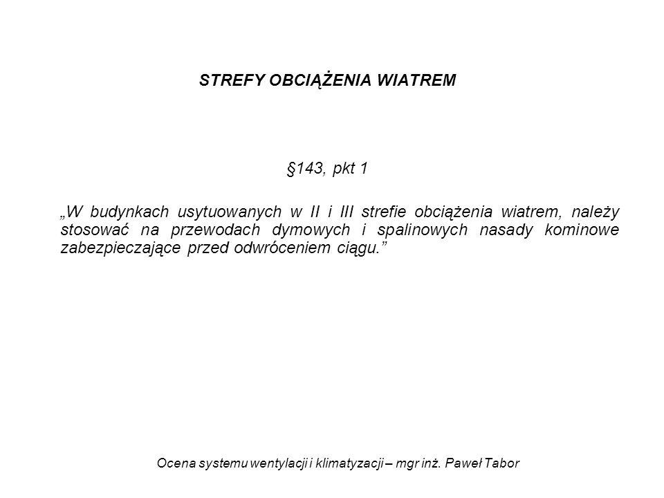Ocena systemu wentylacji i klimatyzacji – mgr inż. Paweł Tabor STREFY OBCIĄŻENIA WIATREM §143, pkt 1 W budynkach usytuowanych w II i III strefie obcią