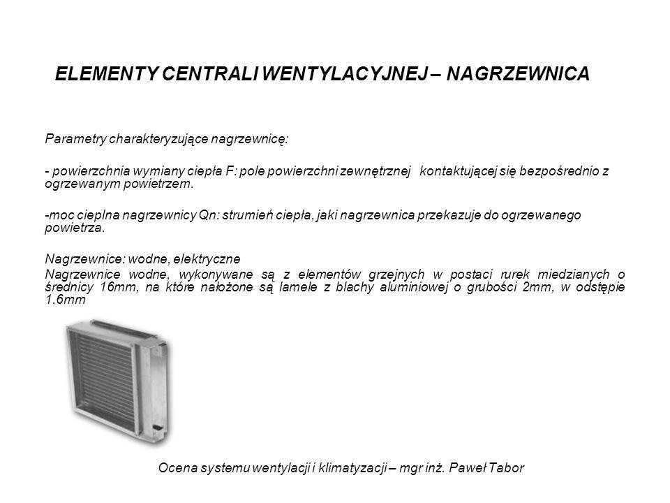 Ocena systemu wentylacji i klimatyzacji – mgr inż. Paweł Tabor ELEMENTY CENTRALI WENTYLACYJNEJ – NAGRZEWNICA Parametry charakteryzujące nagrzewnicę: -