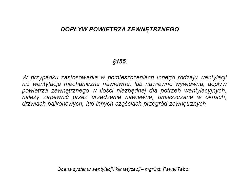 Ocena systemu wentylacji i klimatyzacji – mgr inż. Paweł Tabor DOPŁYW POWIETRZA ZEWNĘTRZNEGO §155. W przypadku zastosowania w pomieszczeniach innego r