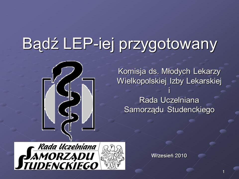 1 Bądź LEP-iej przygotowany Komisja ds. Młodych Lekarzy Wielkopolskiej Izby Lekarskiej i Rada Uczelniana Samorządu Studenckiego Wrzesień 2010
