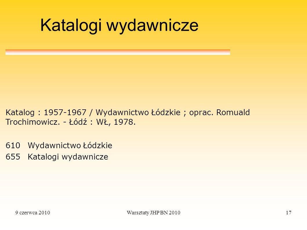 9 czerwca 2010Warsztaty JHP BN 201017 Katalogi wydawnicze 610Wydawnictwo Łódzkie 655Katalogi wydawnicze Katalog : 1957-1967 / Wydawnictwo Łódzkie ; op