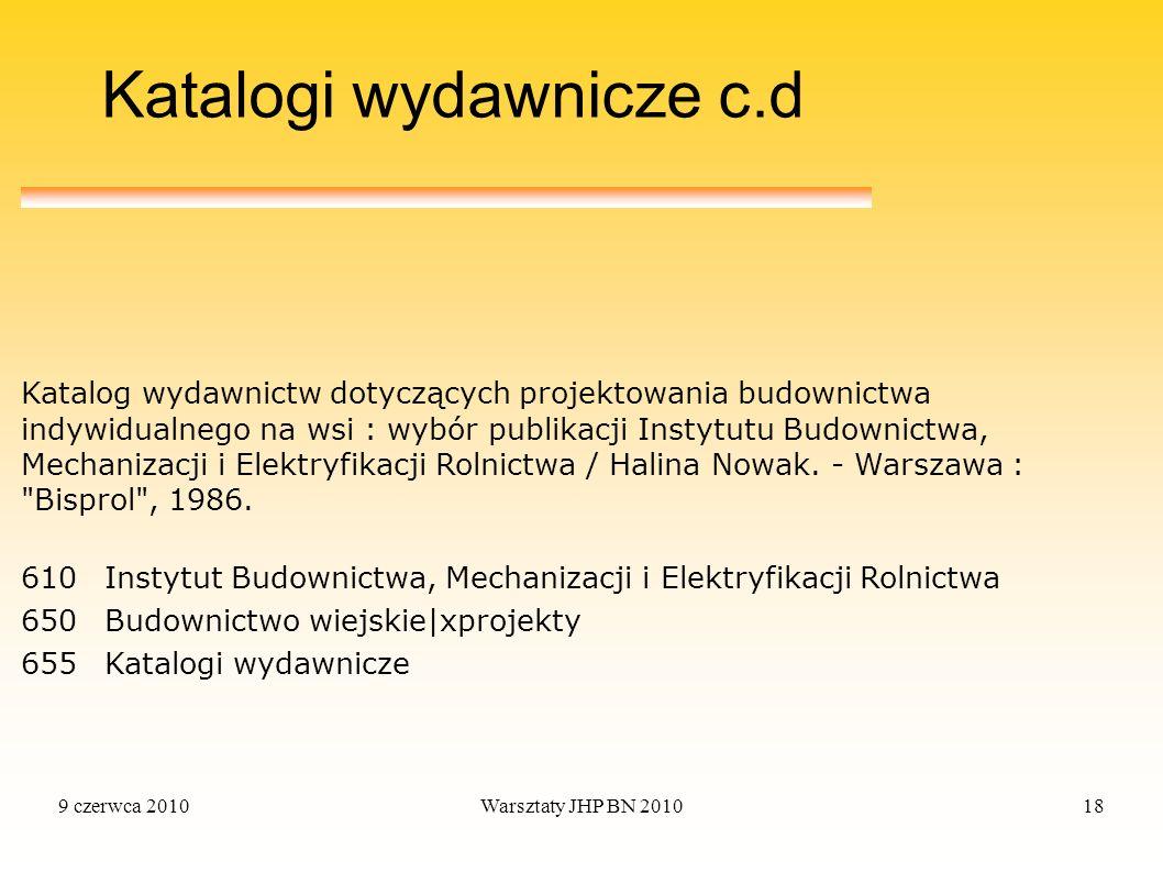 9 czerwca 2010Warsztaty JHP BN 201018 Katalogi wydawnicze c.d 610Instytut Budownictwa, Mechanizacji i Elektryfikacji Rolnictwa 650Budownictwo wiejskie
