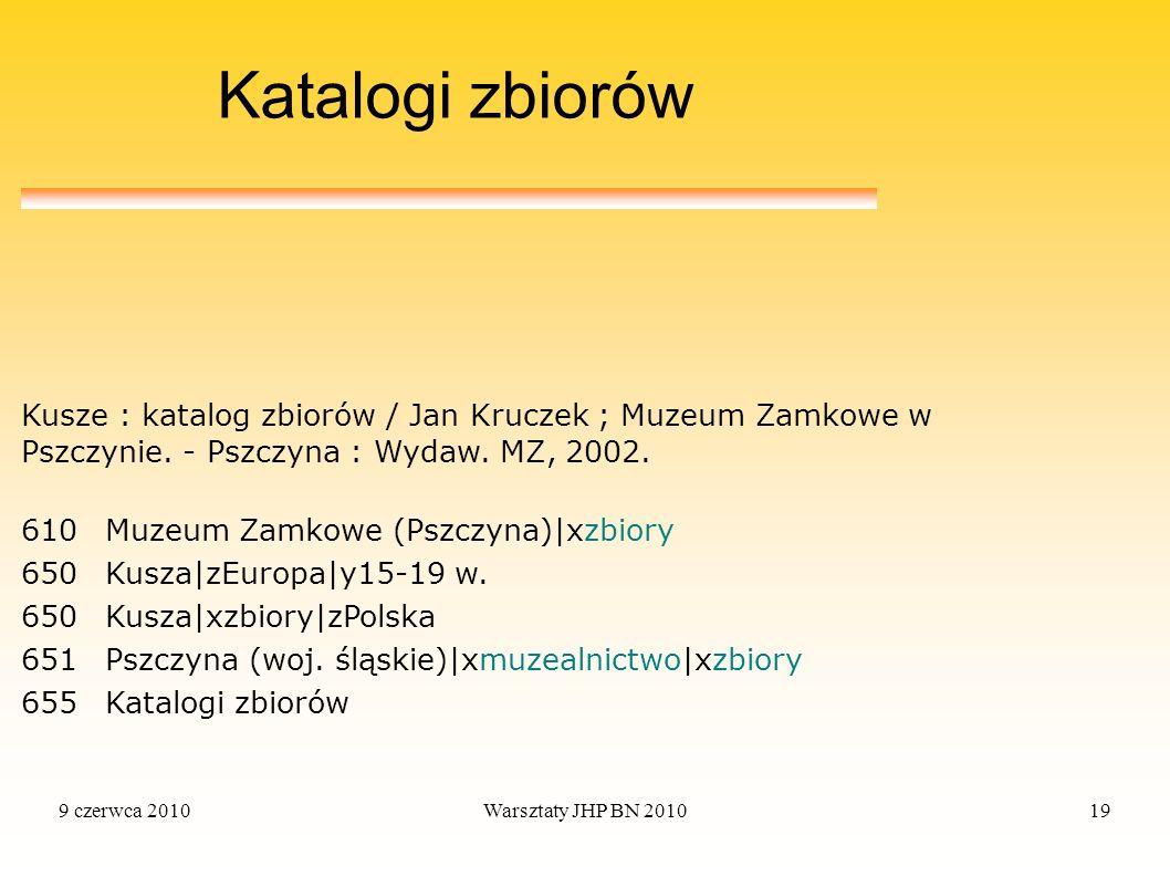 9 czerwca 2010Warsztaty JHP BN 201019 Katalogi zbiorów 610Muzeum Zamkowe (Pszczyna)|xzbiory 650Kusza|zEuropa|y15-19 w. 650Kusza|xzbiory|zPolska 651Psz