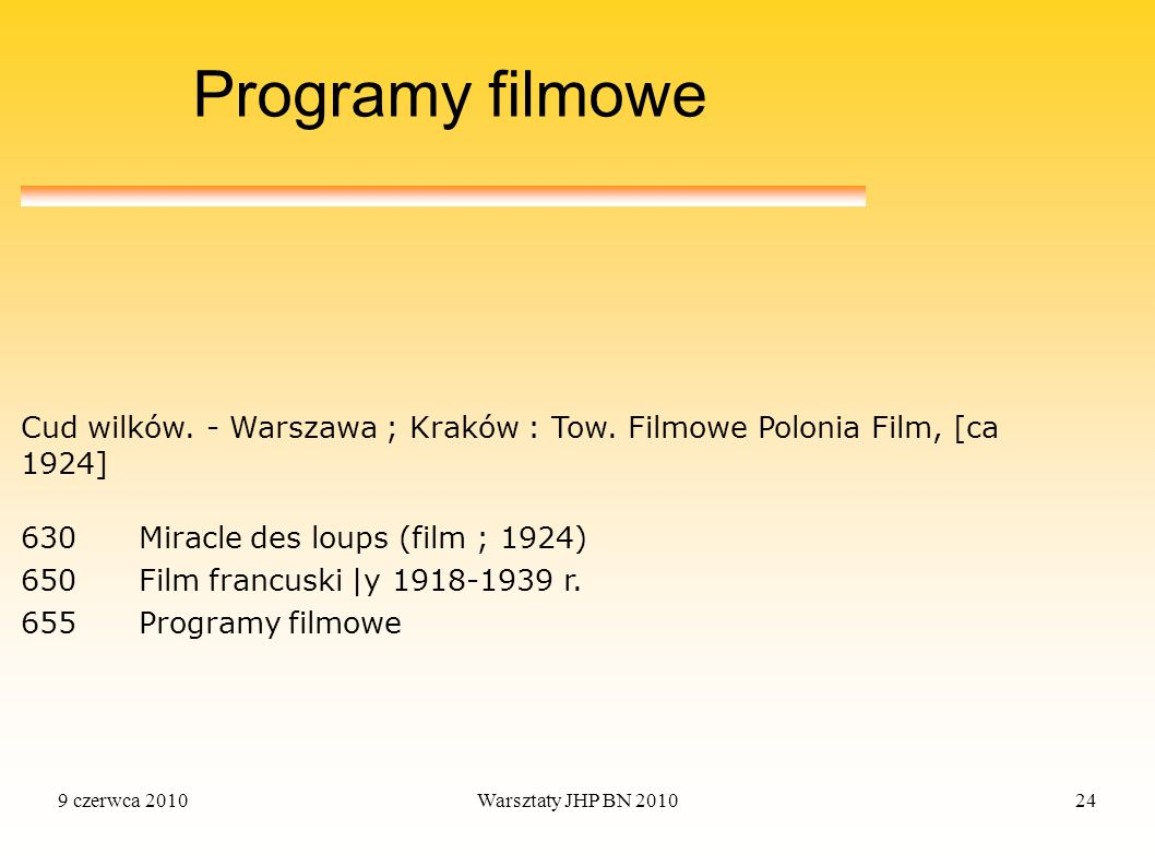 9 czerwca 2010Warsztaty JHP BN 201024 Programy filmowe 630 Miracle des loups (film ; 1924) 650 Film francuski |y 1918-1939 r. 655 Programy filmowe Cud