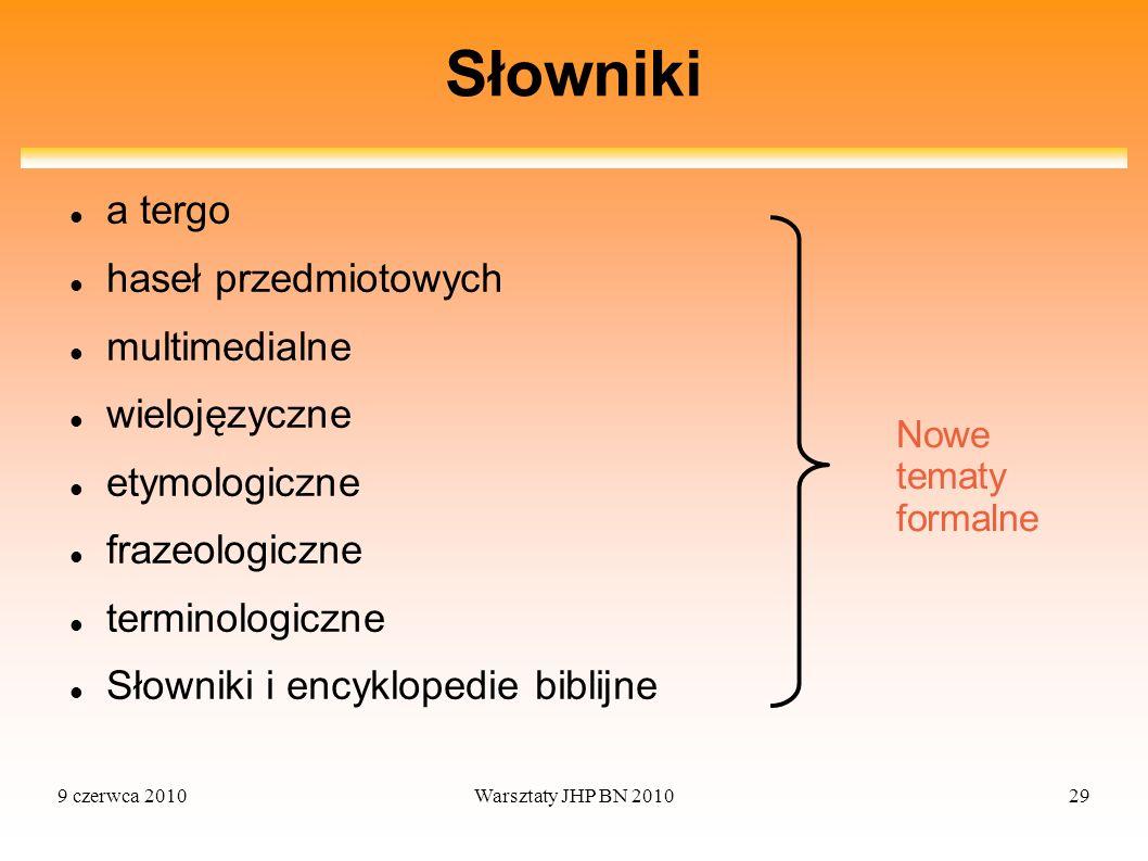 9 czerwca 2010Warsztaty JHP BN 201029 Słowniki a tergo haseł przedmiotowych multimedialne wielojęzyczne etymologiczne frazeologiczne terminologiczne S