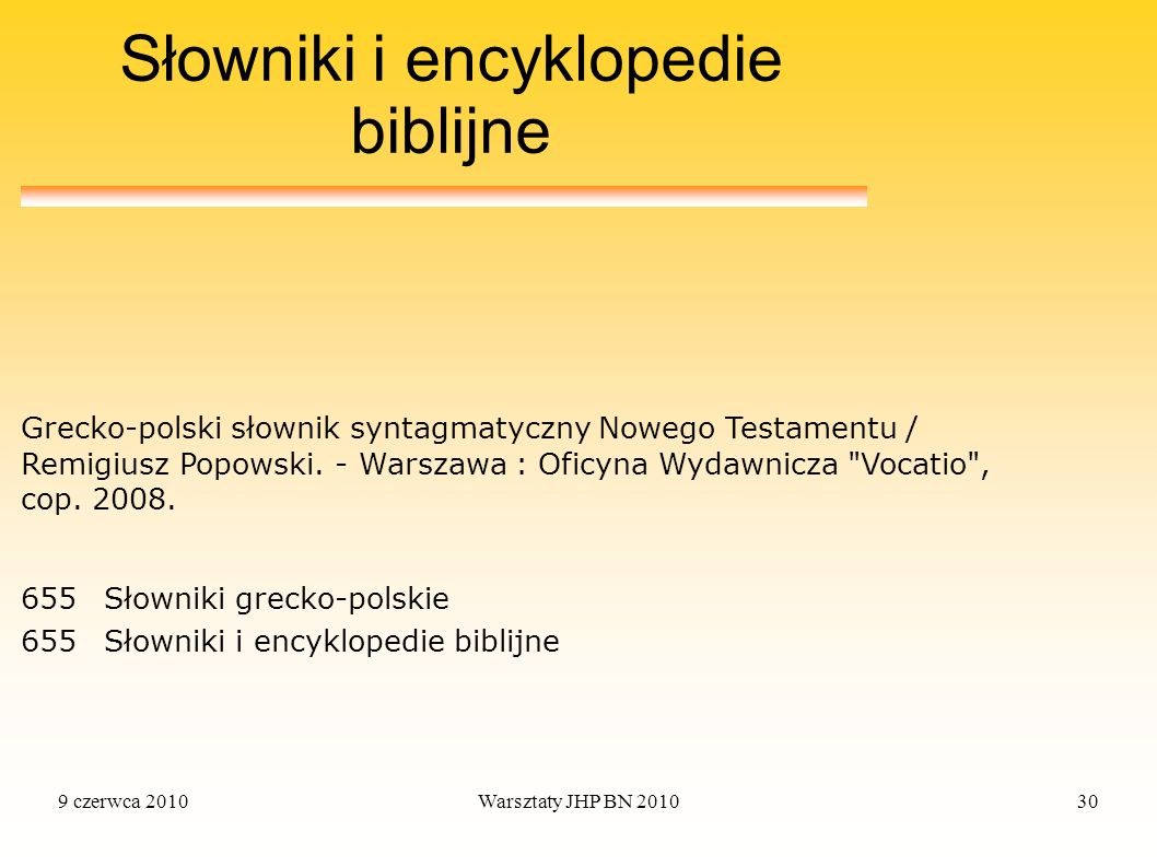 9 czerwca 2010Warsztaty JHP BN 201030 Słowniki i encyklopedie biblijne 655Słowniki grecko-polskie 655Słowniki i encyklopedie biblijne Grecko-polski sł