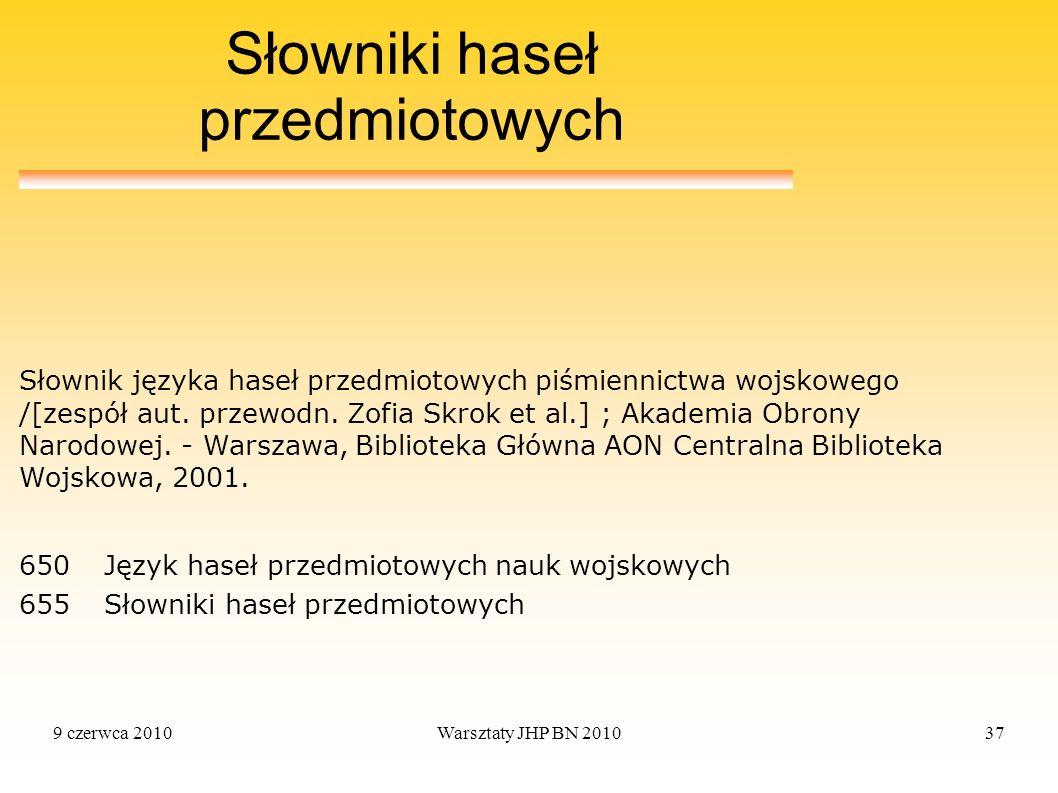 9 czerwca 2010Warsztaty JHP BN 201037 Słowniki haseł przedmiotowych 650 Język haseł przedmiotowych nauk wojskowych 655 Słowniki haseł przedmiotowych S