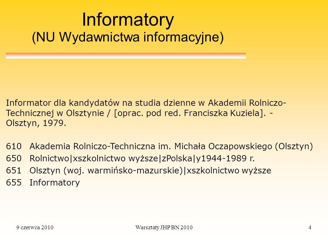 9 czerwca 2010Warsztaty JHP BN 20104 Informatory (NU Wydawnictwa informacyjne) 610Akademia Rolniczo-Techniczna im. Michała Oczapowskiego (Olsztyn) 650