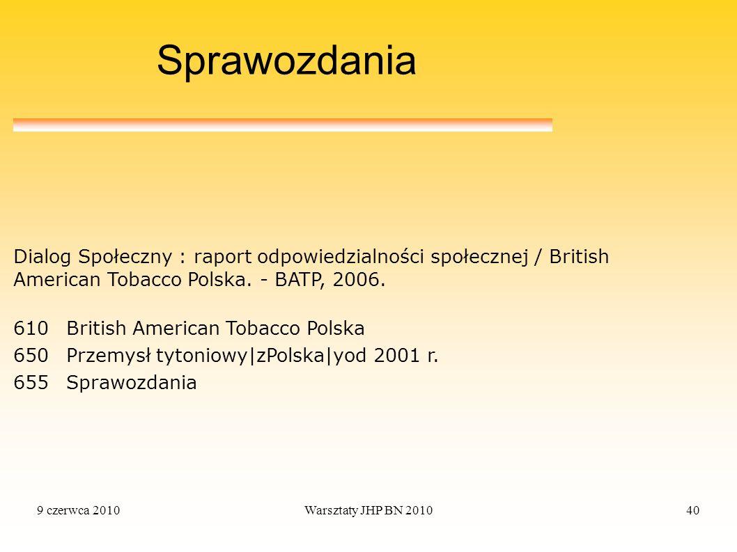 9 czerwca 2010Warsztaty JHP BN 201040 Sprawozdania 610British American Tobacco Polska 650Przemysł tytoniowy|zPolska|yod 2001 r. 655Sprawozdania Dialog