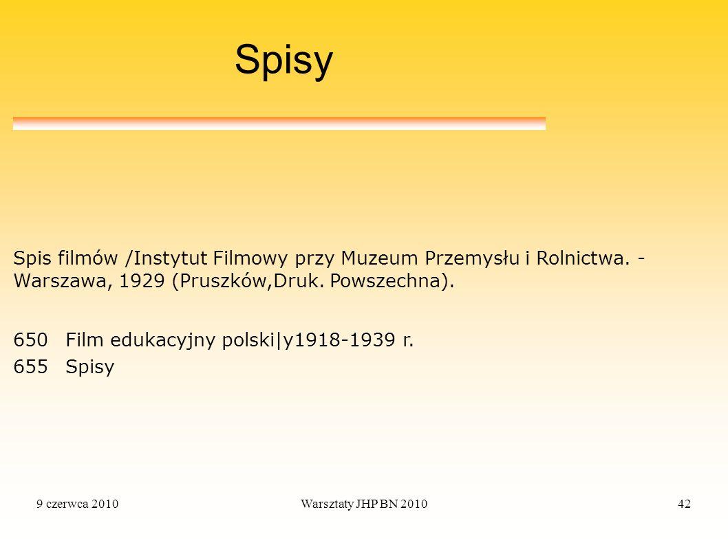 9 czerwca 2010Warsztaty JHP BN 201042 Spisy 650Film edukacyjny polski|y1918-1939 r. 655Spisy Spis filmów /Instytut Filmowy przy Muzeum Przemysłu i Rol