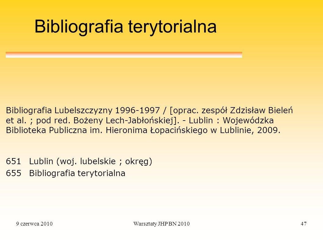 9 czerwca 2010Warsztaty JHP BN 201047 Bibliografia terytorialna 651Lublin (woj. lubelskie ; okręg) 655Bibliografia terytorialna Bibliografia Lubelszcz
