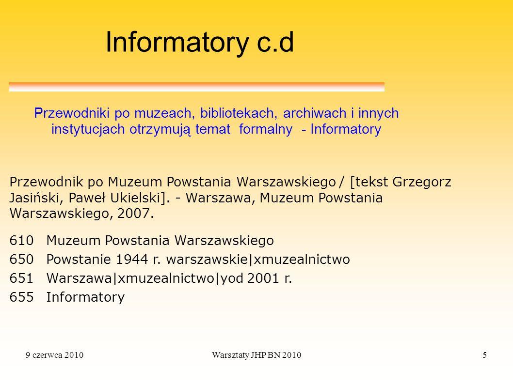 9 czerwca 2010Warsztaty JHP BN 20105 Informatory c.d Przewodniki po muzeach, bibliotekach, archiwach i innych instytucjach otrzymują temat formalny -