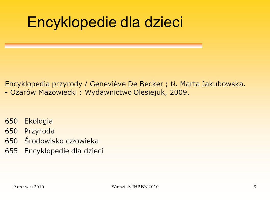 9 czerwca 2010Warsztaty JHP BN 20109 Encyklopedie dla dzieci 650Ekologia 650Przyroda 650Środowisko człowieka 655Encyklopedie dla dzieci Encyklopedia p
