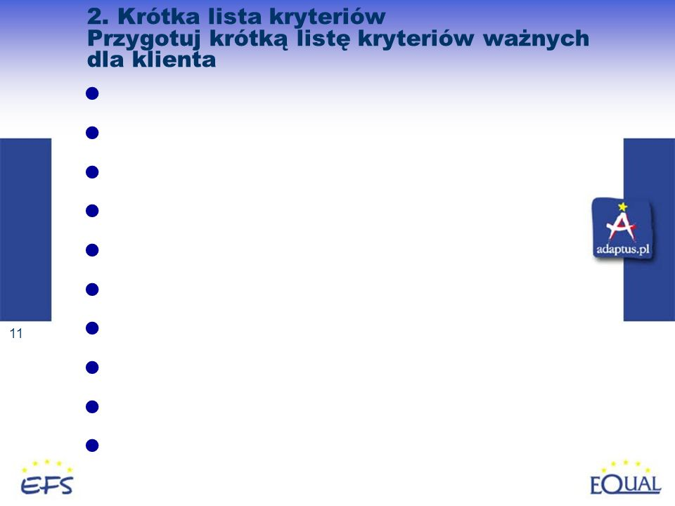 11 2. Krótka lista kryteriów Przygotuj krótką listę kryteriów ważnych dla klienta