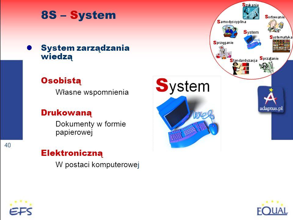 37 System zarządzania wiedzą Osobistą Własne wspomnienia Drukowaną Dokumenty w formie papierowej Elektroniczną W postaci komputerowej 8S – System