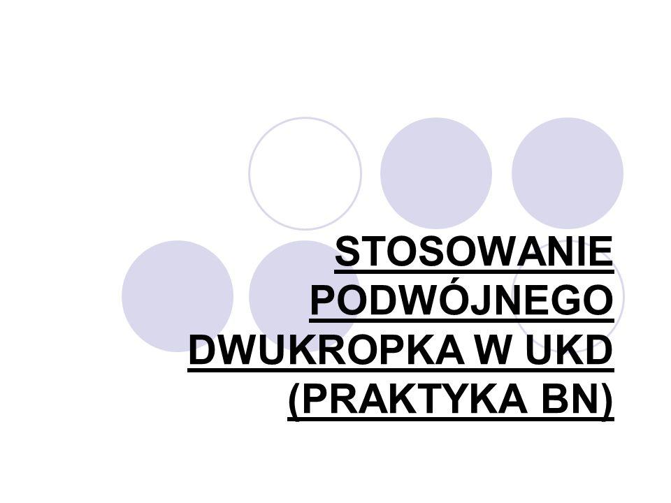 STOSOWANIE PODWÓJNEGO DWUKROPKA W UKD (PRAKTYKA BN)
