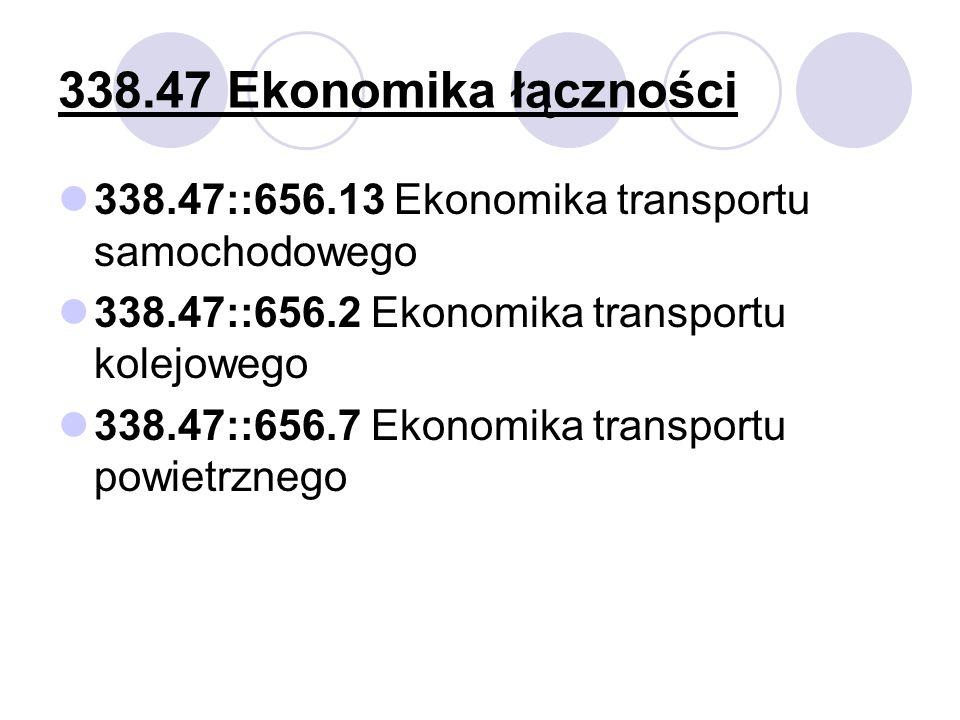 338.47 Ekonomika łączności 338.47::656.13 Ekonomika transportu samochodowego 338.47::656.2 Ekonomika transportu kolejowego 338.47::656.7 Ekonomika transportu powietrznego