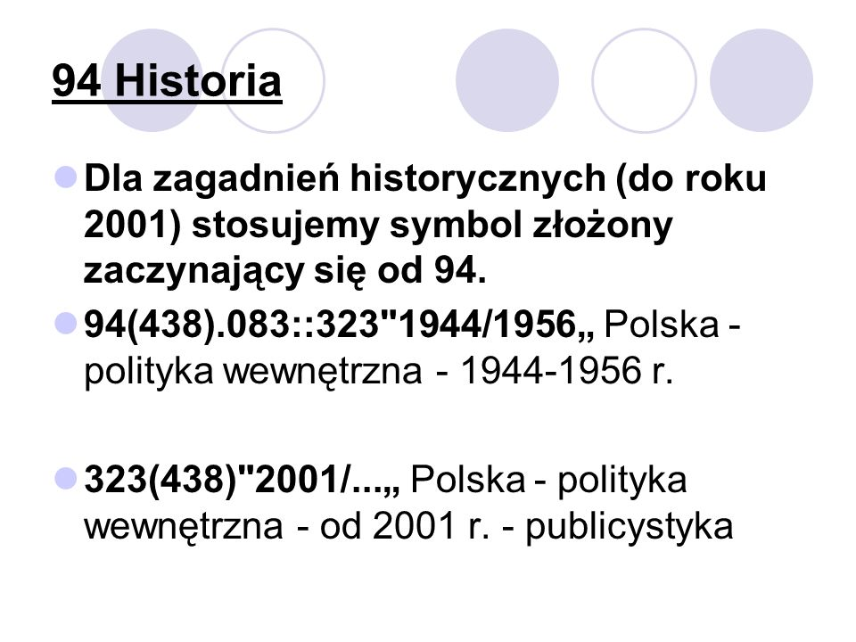 94 Historia Dla zagadnień historycznych (do roku 2001) stosujemy symbol złożony zaczynający się od 94. 94(438).083::323