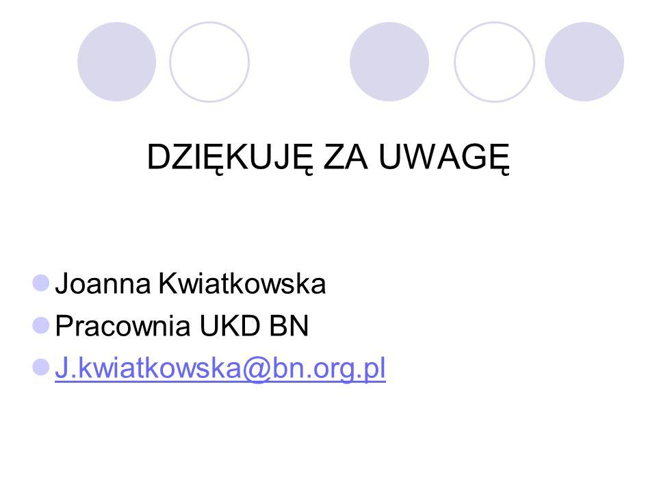 DZIĘKUJĘ ZA UWAGĘ Joanna Kwiatkowska Pracownia UKD BN J.kwiatkowska@bn.org.pl
