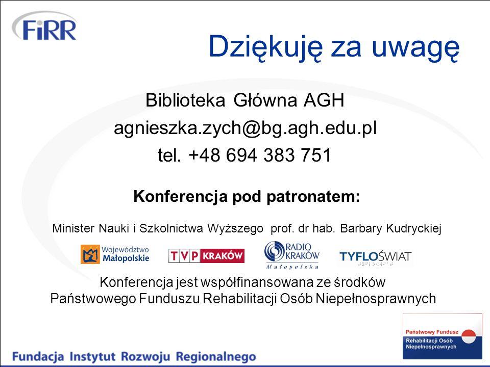 Dziękuję za uwagę Biblioteka Główna AGH agnieszka.zych@bg.agh.edu.pl tel. +48 694 383 751 Konferencja jest współfinansowana ze środków Państwowego Fun