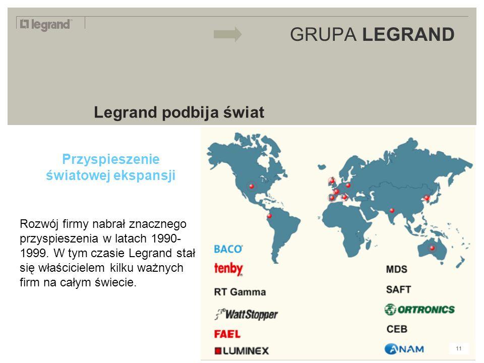 LEGRAND IN 2009 GRUPA LEGRAND Legrand podbija świat Przyspieszenie światowej ekspansji Rozwój firmy nabrał znacznego przyspieszenia w latach 1990- 1999.