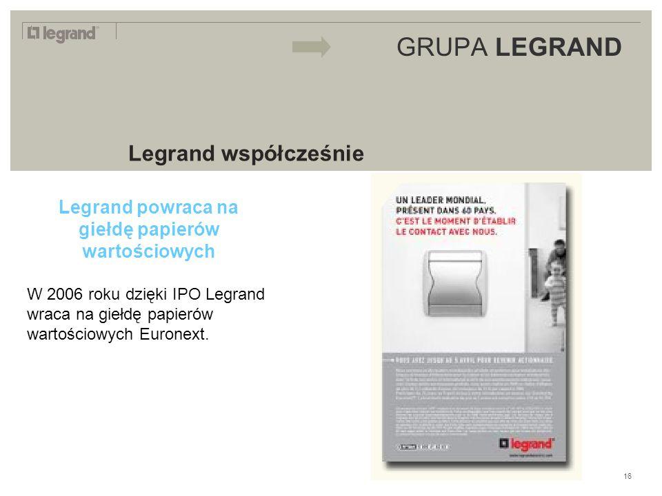 LEGRAND IN 2009 GRUPA LEGRAND Legrand współcześnie Legrand powraca na giełdę papierów wartościowych W 2006 roku dzięki IPO Legrand wraca na giełdę papierów wartościowych Euronext.