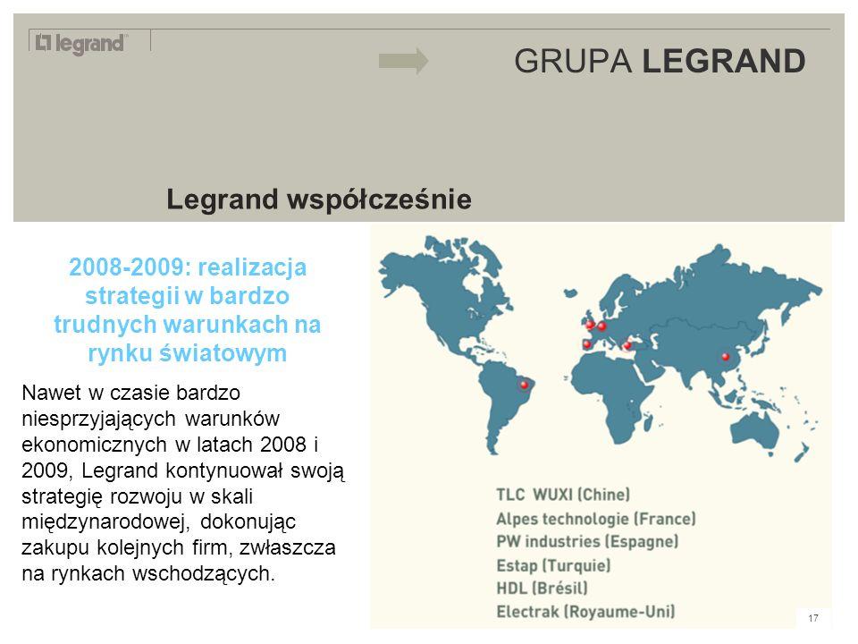 LEGRAND IN 2009 GRUPA LEGRAND Legrand współcześnie 2008-2009: realizacja strategii w bardzo trudnych warunkach na rynku światowym Nawet w czasie bardzo niesprzyjających warunków ekonomicznych w latach 2008 i 2009, Legrand kontynuował swoją strategię rozwoju w skali międzynarodowej, dokonując zakupu kolejnych firm, zwłaszcza na rynkach wschodzących.