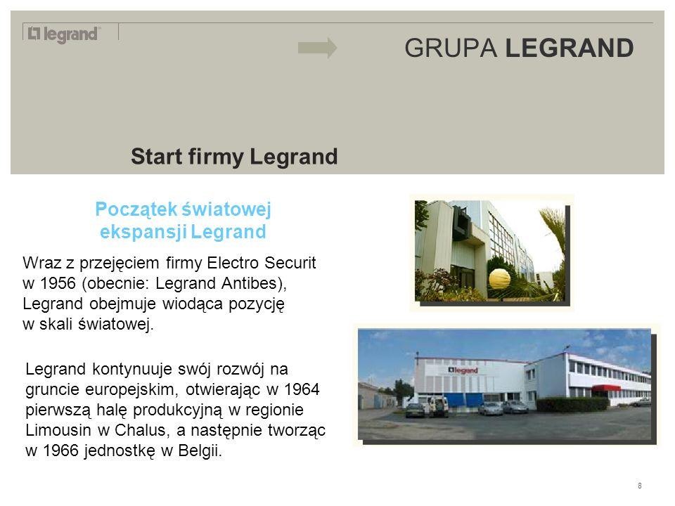 LEGRAND IN 2009 GRUPA LEGRAND Start firmy Legrand Początek światowej ekspansji Legrand Wraz z przejęciem firmy Electro Securit w 1956 (obecnie: Legrand Antibes), Legrand obejmuje wiodąca pozycję w skali światowej.