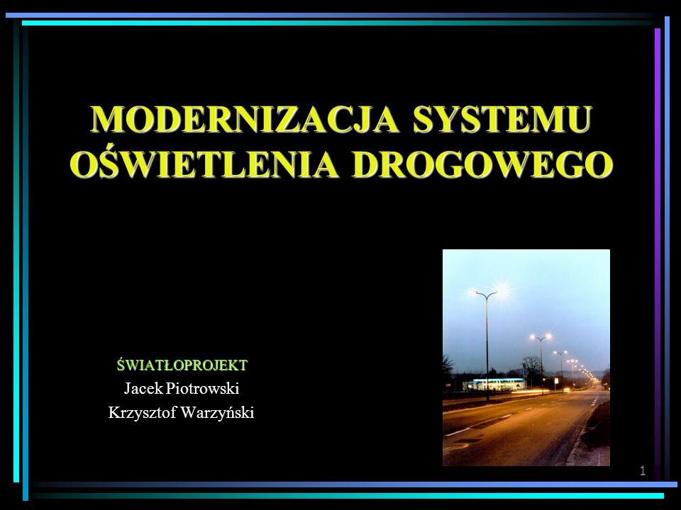 1 MODERNIZACJA SYSTEMU OŚWIETLENIA DROGOWEGO ŚWIATŁOPROJEKT Jacek Piotrowski Krzysztof Warzyński