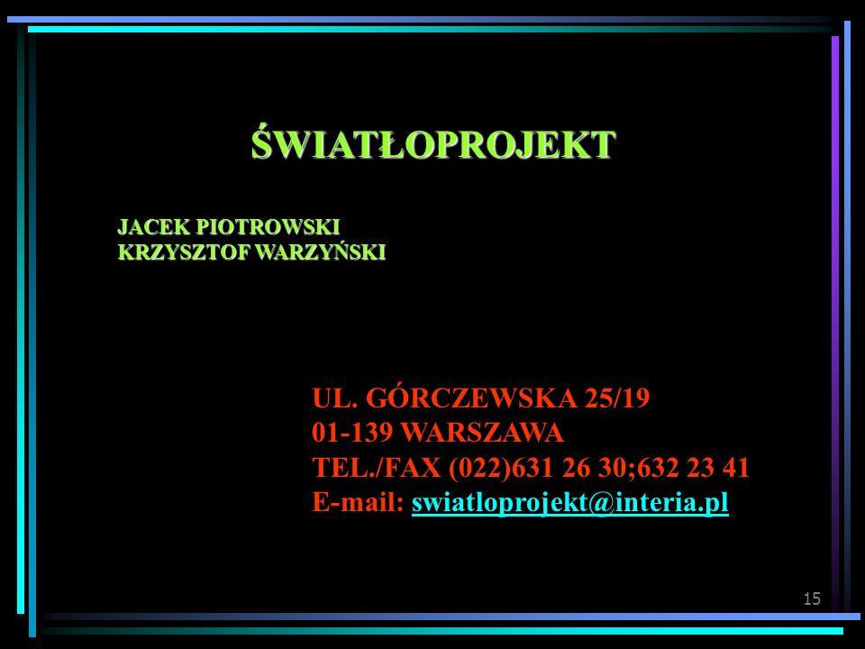 15 UL. GÓRCZEWSKA 25/19 01-139 WARSZAWA TEL./FAX (022)631 26 30;632 23 41 E-mail: swiatloprojekt@interia.plswiatloprojekt@interia.plŚWIATŁOPROJEKT JAC