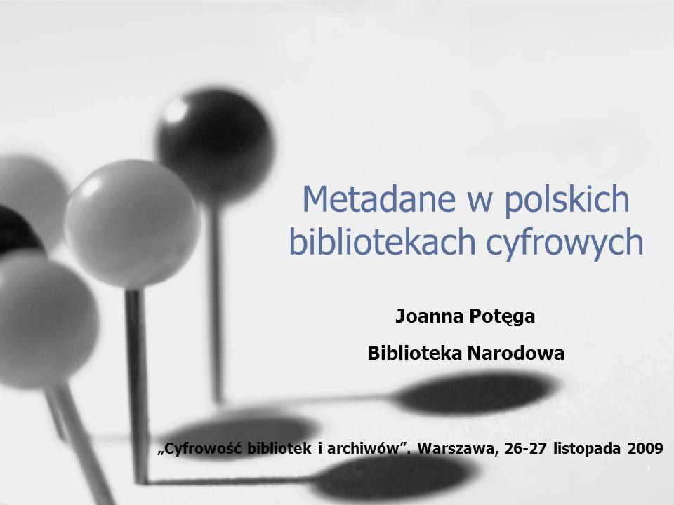 1 Metadane w polskich bibliotekach cyfrowych Joanna Potęga Biblioteka Narodowa Cyfrowość bibliotek i archiwów. Warszawa, 26-27 listopada 2009