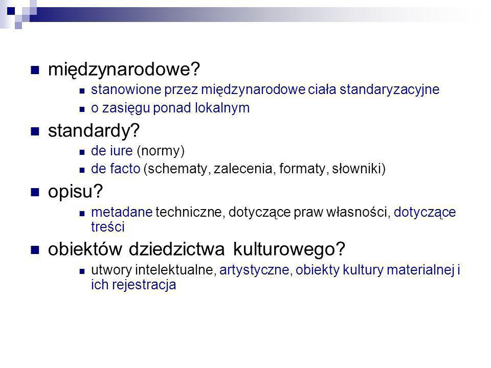 międzynarodowe? stanowione przez międzynarodowe ciała standaryzacyjne o zasięgu ponad lokalnym standardy? de iure (normy) de facto (schematy, zaleceni
