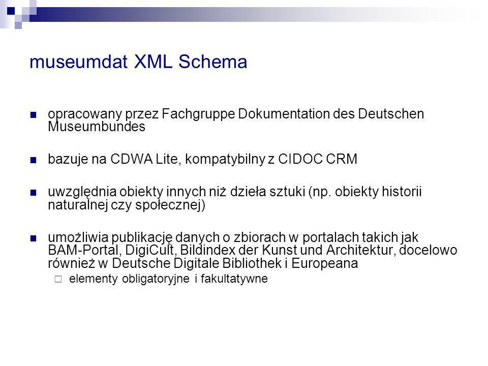 museumdat XML Schema opracowany przez Fachgruppe Dokumentation des Deutschen Museumbundes bazuje na CDWA Lite, kompatybilny z CIDOC CRM uwzględnia obi