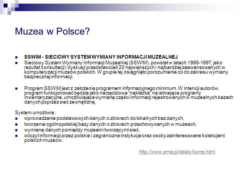 Muzea w Polsce? SSWIM - SIECIOWY SYSTEM WYMIANY INFORMACJI MUZEALNEJ Sieciowy System Wymiany Informacji Muzealnej (SSWIM), powstał w latach 1995-1997,
