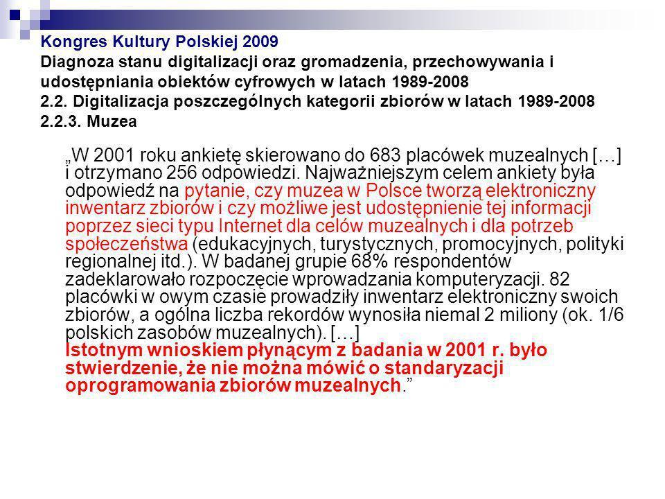 Kongres Kultury Polskiej 2009 Diagnoza stanu digitalizacji oraz gromadzenia, przechowywania i udostępniania obiektów cyfrowych w latach 1989-2008 2.2.