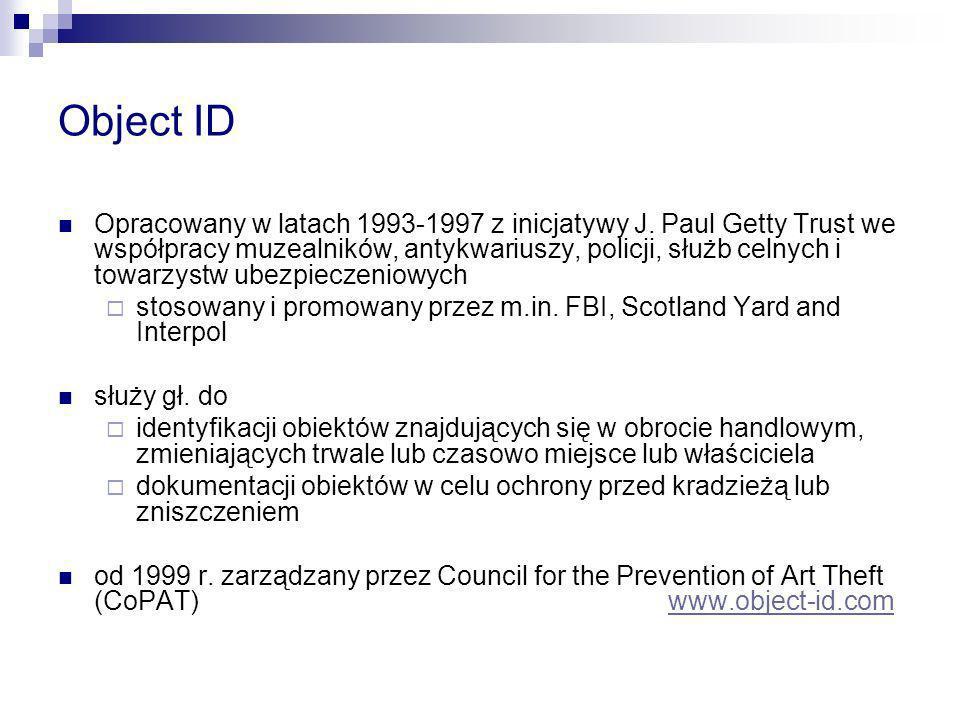 Object ID Opracowany w latach 1993-1997 z inicjatywy J. Paul Getty Trust we współpracy muzealników, antykwariuszy, policji, służb celnych i towarzystw