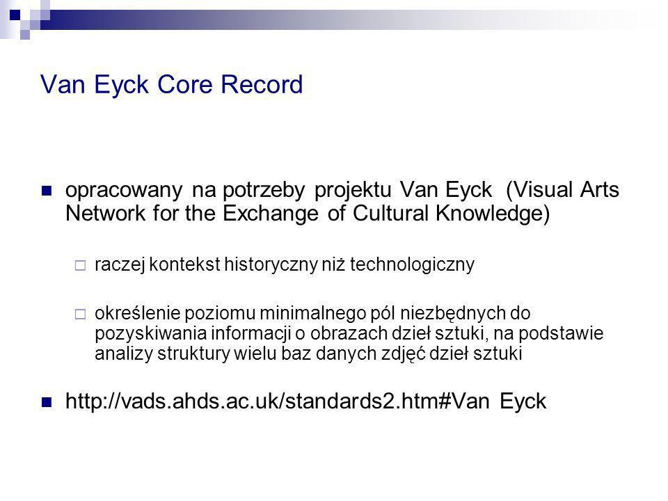 AMICO, Archeological CDS, CIMI DTD, CIMI Profile, Dublin Core, EAD, Getty Categories, MESL, Object ID, SPECTRUM, Reach Element Set, VRA Core Categories…….