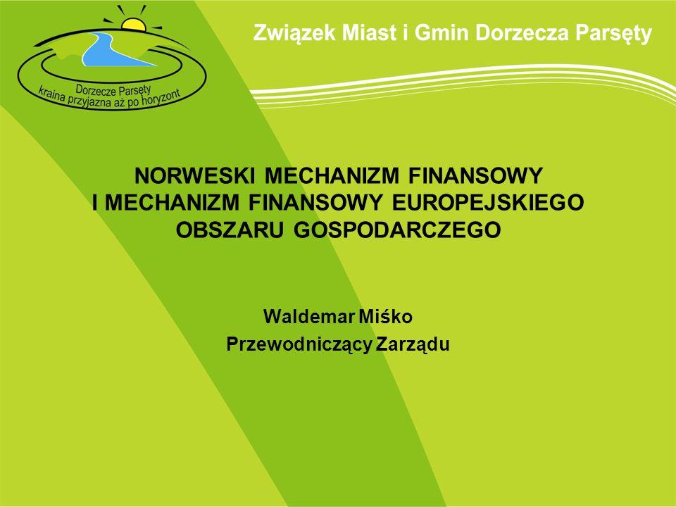 NORWESKI MECHANIZM FINANSOWY I MECHANIZM FINANSOWY EUROPEJSKIEGO OBSZARU GOSPODARCZEGO Waldemar Miśko Przewodniczący Zarządu