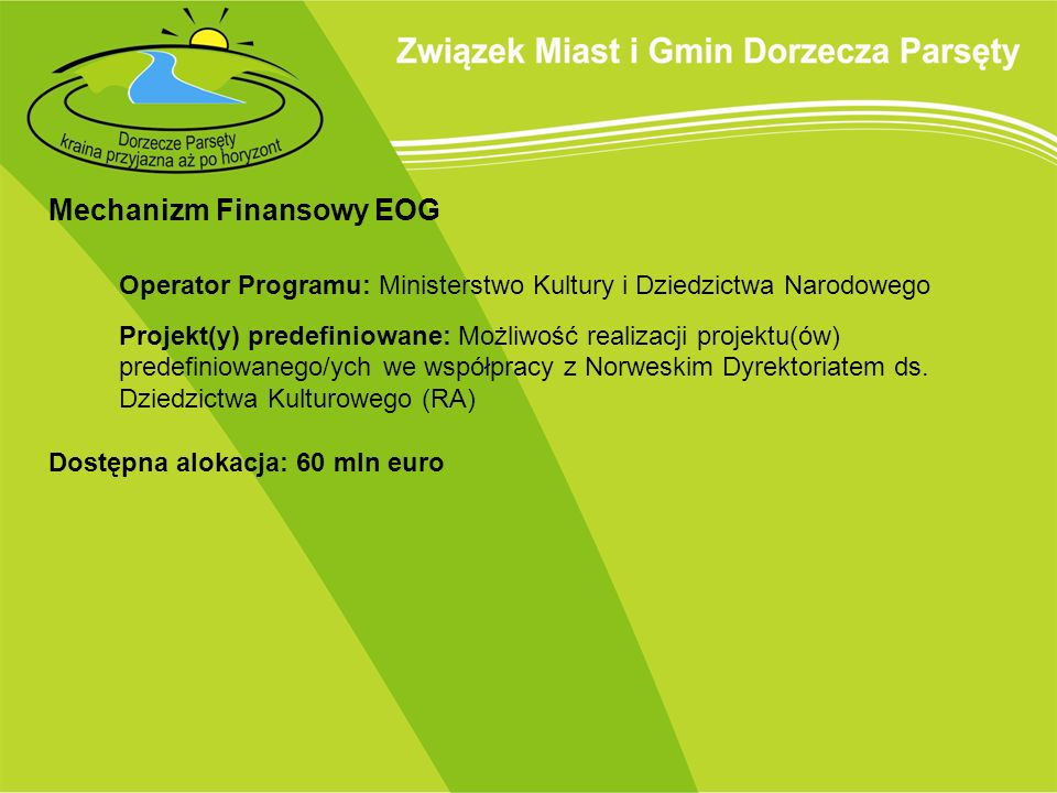 Mechanizm Finansowy EOG Operator Programu: Ministerstwo Kultury i Dziedzictwa Narodowego Projekt(y) predefiniowane: Możliwość realizacji projektu(ów)