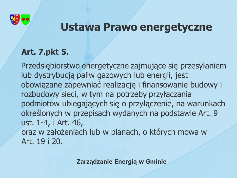 Ustawa Prawo energetyczne Przedsiębiorstwo energetyczne zajmujące się przesyłaniem lub dystrybucją paliw gazowych lub energii, jest obowiązane zapewni