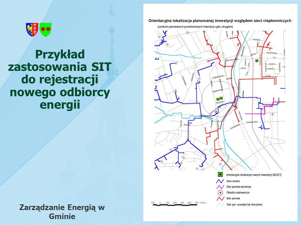 Przykład zastosowania SIT do rejestracji nowego odbiorcy energii Zarządzanie Energią w Gminie