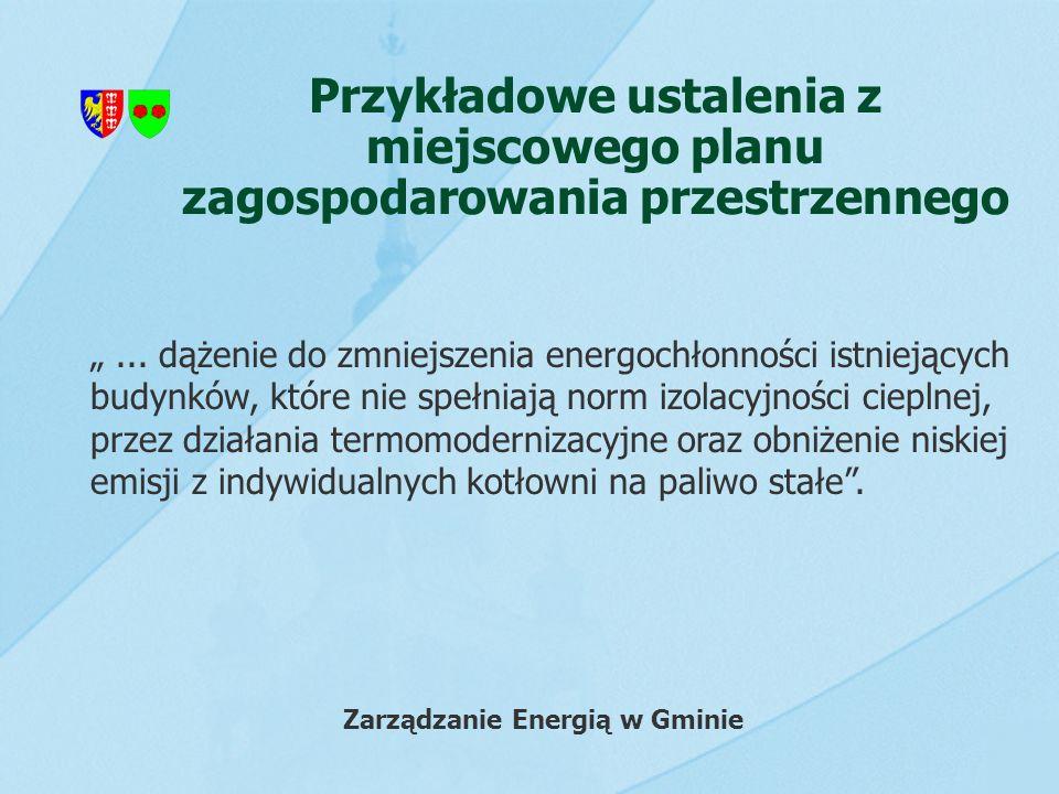 Przykładowe ustalenia z miejscowego planu zagospodarowania przestrzennego... dążenie do zmniejszenia energochłonności istniejących budynków, które nie