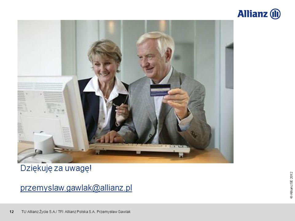© Allianz SE 2012 TU Allianz Życie S.A./ TFI Allianz Polska S.A. Przemysław Gawlak 12 Dziękuję za uwagę! przemyslaw.gawlak@allianz.pl przemyslaw.gawla