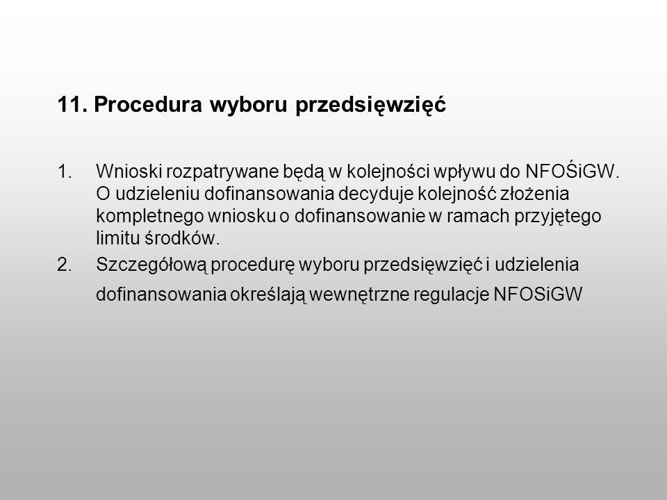 11. Procedura wyboru przedsięwzięć 1.Wnioski rozpatrywane będą w kolejności wpływu do NFOŚiGW. O udzieleniu dofinansowania decyduje kolejność złożenia