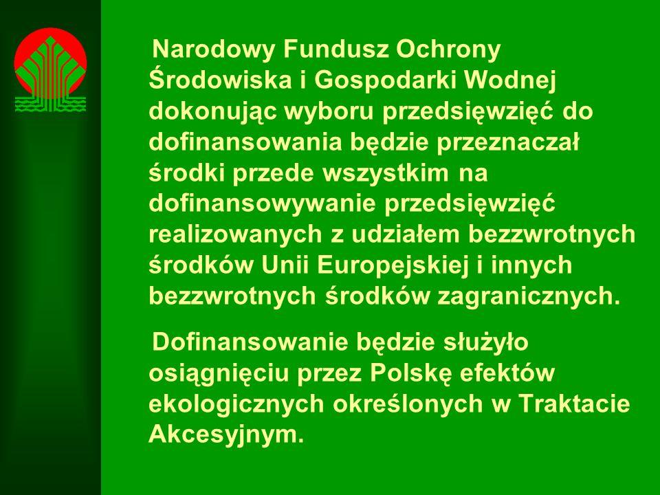 Narodowy Fundusz Ochrony Środowiska i Gospodarki Wodnej dokonując wyboru przedsięwzięć do dofinansowania będzie przeznaczał środki przede wszystkim na dofinansowywanie przedsięwzięć realizowanych z udziałem bezzwrotnych środków Unii Europejskiej i innych bezzwrotnych środków zagranicznych.