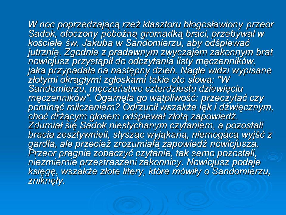 W noc poprzedzającą rzeź klasztoru błogosławiony przeor Sadok, otoczony pobożną gromadką braci, przebywał w kościele św. Jakuba w Sandomierzu, aby odś