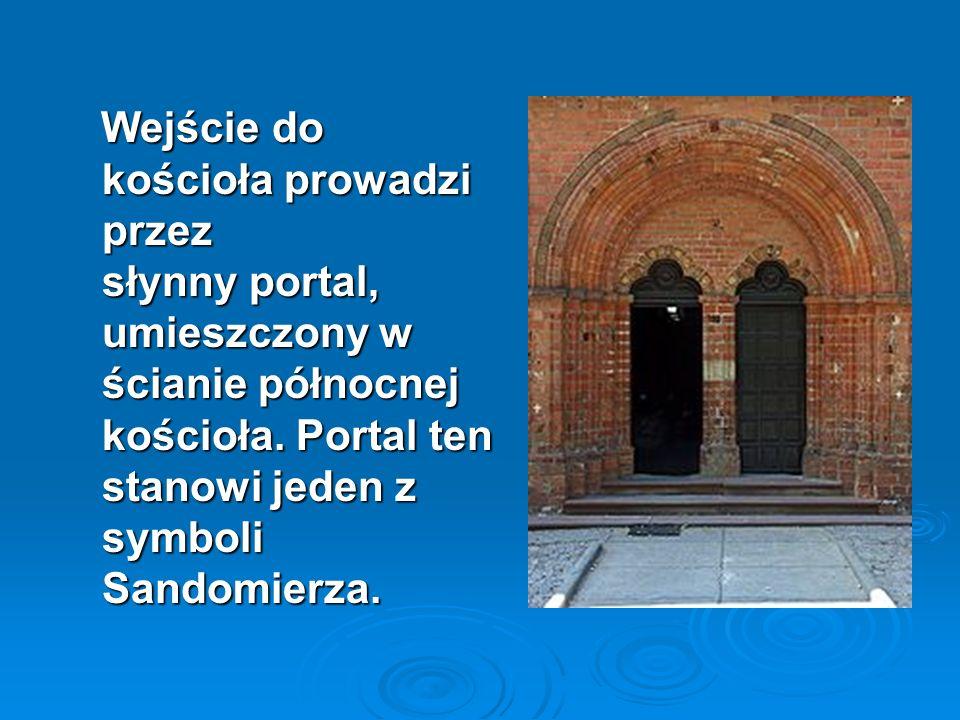 Wejście do kościoła prowadzi przez słynny portal, umieszczony w ścianie północnej kościoła. Portal ten stanowi jeden z symboli Sandomierza. Wejście do
