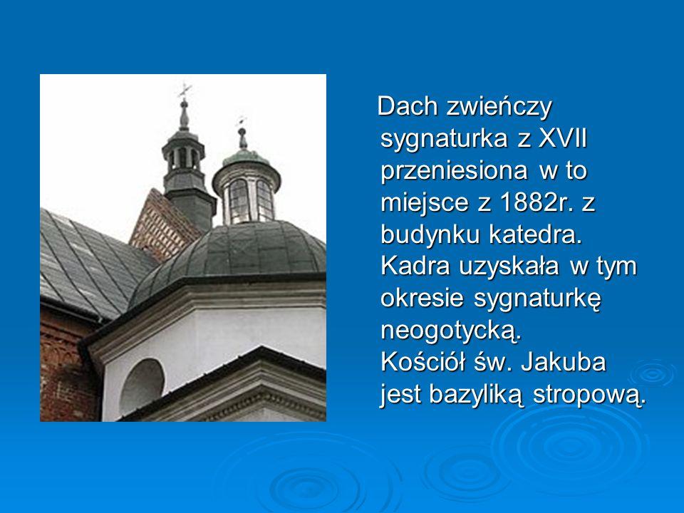 Dach zwieńczy sygnaturka z XVII przeniesiona w to miejsce z 1882r. z budynku katedra. Kadra uzyskała w tym okresie sygnaturkę neogotycką. Kościół św.
