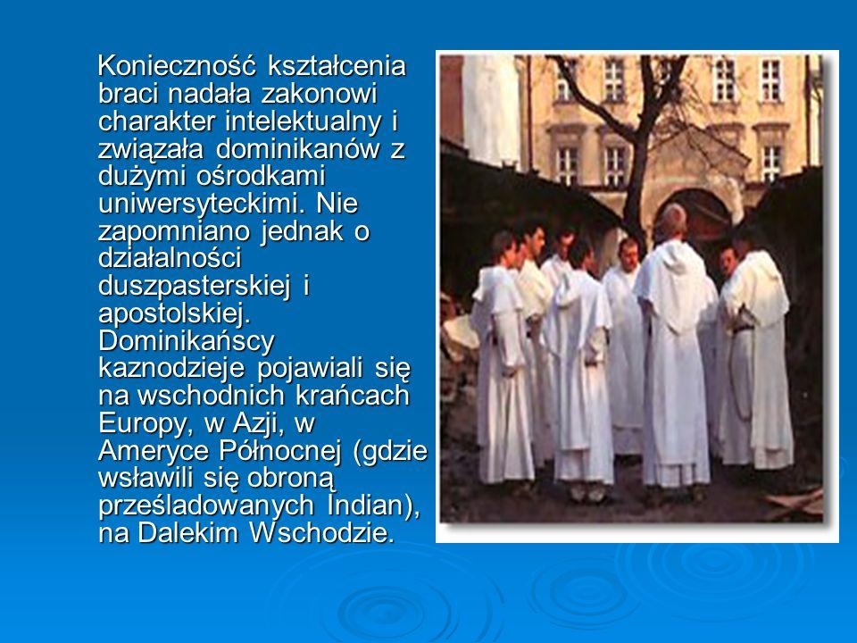 Konieczność kształcenia braci nadała zakonowi charakter intelektualny i związała dominikanów z dużymi ośrodkami uniwersyteckimi. Nie zapomniano jednak